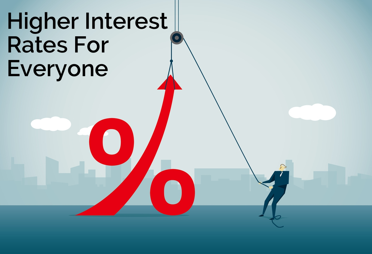 WITH TEXT Higher Interest Rates for Everyone